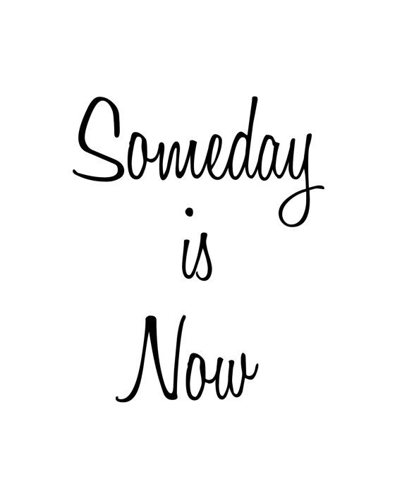 Someday is Now Printable, Poster, 8x10, Downloadable, Art Decor