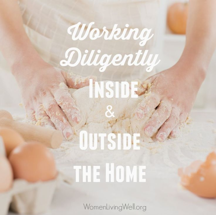 Here's How the Proverbs 31 Woman Worked Diligently Inside and Outside the Home - Women Living Well