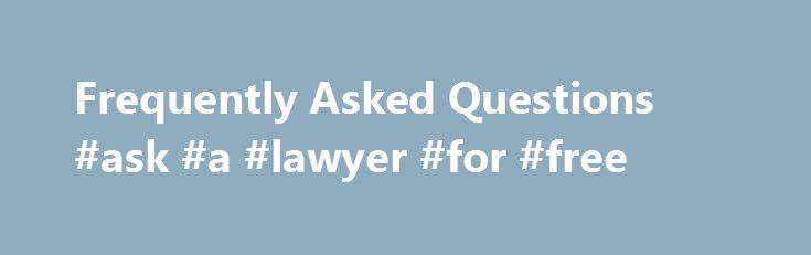 Frequently Asked Questions #ask #a #lawyer #for #free http://questions.remmont.com/frequently-asked-questions-ask-a-lawyer-for-free/  #where can i ask questions # Compensation Frequently Asked Questions Q: What are Disability Benefits Questionnaires (DBQ)? A: Disability Benefits Questionnaires (DBQs) are downloadable forms created for Veterans' use in the evaluation process for disability benefits. DBQs will help speed the processing of Veterans' disability compensation and pension claims…