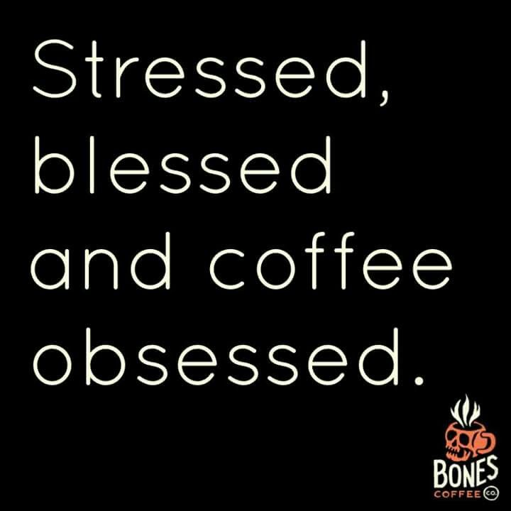 Stressed, Blessed, & Coffee Obsessed!