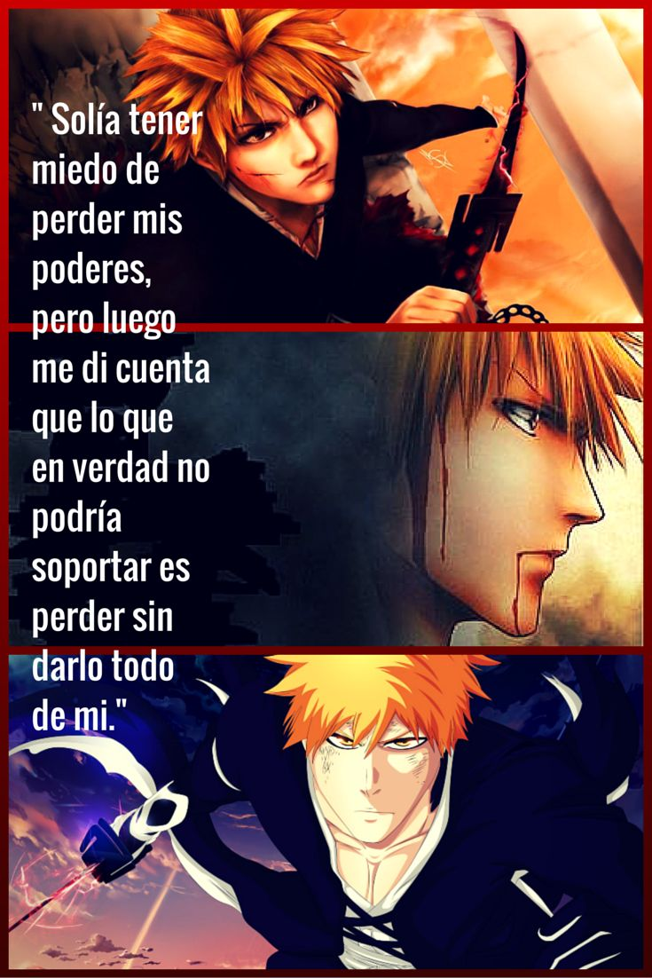 Nuestra Frase del Día. Dicha por Ichigo Kurosaki, personaje de la serie de anime Bleach, una de las más sonadas en Latinoamérica. Te la compartimos !! Atte Equipo FRIX