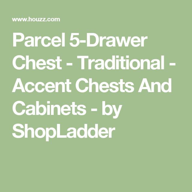 Parcel 5-Drawer Chest - Traditional - Accent Chests And Cabinets - by ShopLadder