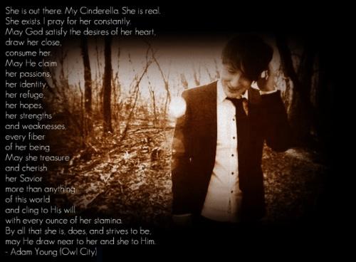 Adam Young's (Owl City) prayer for his 'Cinderella'.