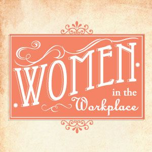 Women In the Workplace: Then Vs. Now