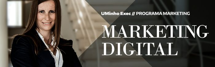 Vai iniciar dia 26 de maio o Programa Avançado de Marketing Digital, integrado no plano de  Formação de Executivos (UMinho Exec) da Escola de Economia e Gestão da Universidade do Minho.