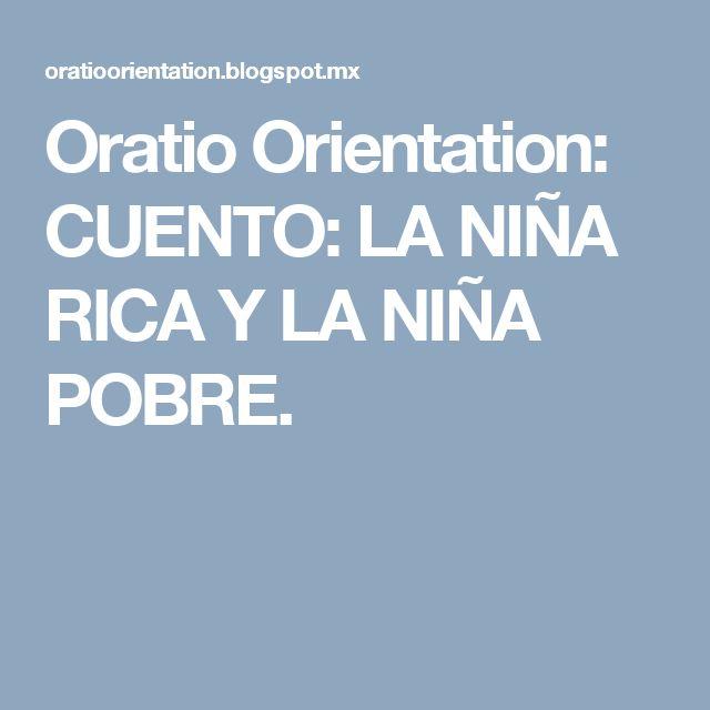 Oratio Orientation: CUENTO: LA NIÑA RICA  Y LA NIÑA POBRE.