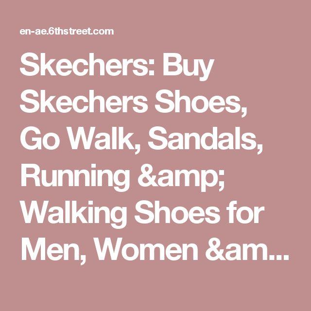 Skechers: Buy Skechers Shoes, Go Walk, Sandals, Running &   Walking Shoes for Men, Women & Kids - Skechers Outlet Store   in UAE, Dubai & Abu Dhabi | 6thstreet.com