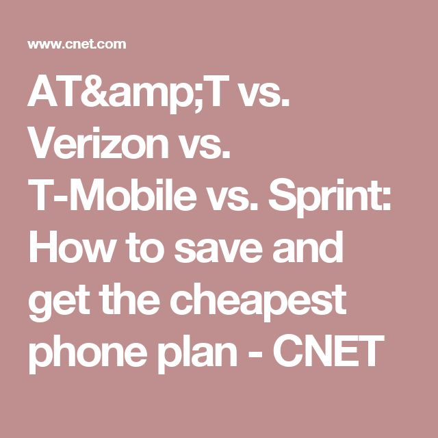 AT&T vs. Verizon vs. T-Mobile vs. Sprint: How to save and get the cheapest phone plan - CNET