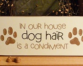 In Our House Dog Hair Is A Condiment Funny Painted Wood Pet Sign