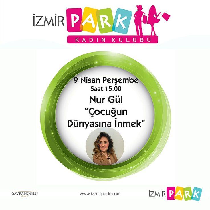 """İzmir Park Kadın Kulübü bünyesinde düzenlenen Nur Gül ile """"Çocuğun Dünyasına İnmek"""" semineri, çocuklarınızla daha sağlıklı ilişkiler kurmanıza ve onları doğru yönlendirmenize yardımcı olacak. Tüm misafirlerimizi bekliyoruz."""