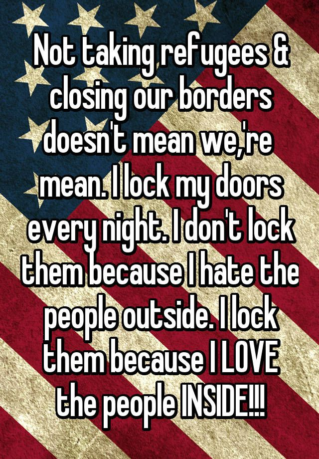 The analogy sucks, letting refugees in isn't comparable to keeping you door unlocked, it's  comparable to helping that person who's  terrified for their lives in when something or someone want to kill them. If you are too stupid to know the difference between keeping people out who are a danger and letting someone in who is in danger, there's no hope for you.