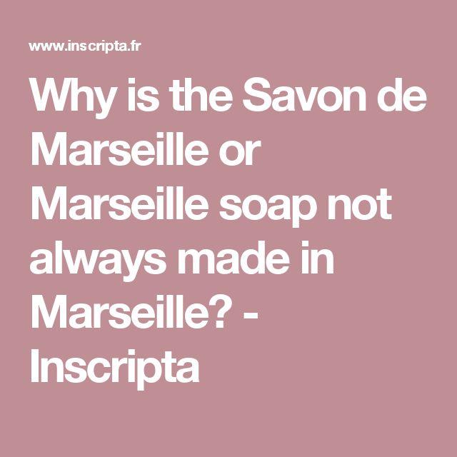 Why is the Savon de Marseille or Marseille soap not always made in Marseille? - Inscripta