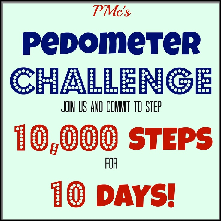 055bf65f25af1f6138386e3a426b013c   steps challenge accepted - Day Two of PMc's  Pedometer Challenge 10,000 Steps for 10 Days!  www.callmepmc.c...