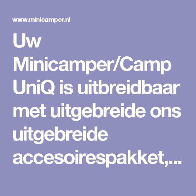 Uw Minicamper/CampUniQ is uitbreidbaar met uitgebreide ons uitgebreide accesoirespakket, fietsendrager, diverse luifels en achtertent.