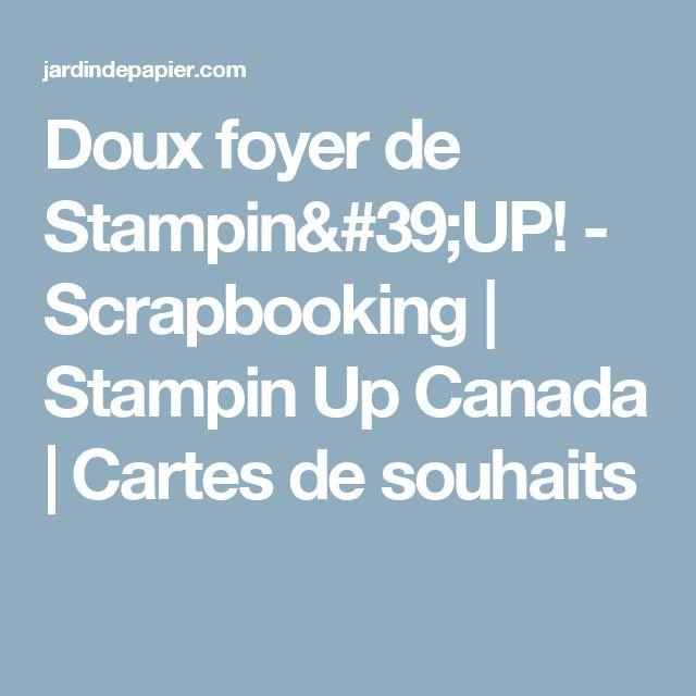 Doux foyer de Stampin'UP! - Scrapbooking | Stampin Up Canada | Cartes de souhaits