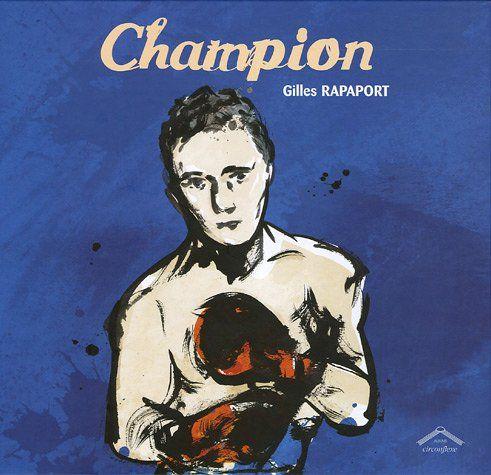 Champion. - Rapaport. - Circonflexe, 2005. Cliquez sur l'image pour voir le résumé. Une critique a été publiée par la classe de 3e4 sur Babelio. http://www.babelio.com/livres/Rapaport-Champion/375585/critiques/367891