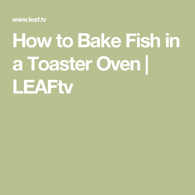 How to Bake Fish in a Toaster Oven | LEAFtv