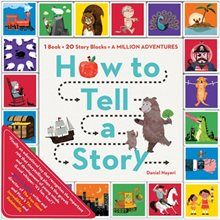 Book How to Tell a Story: 1 Book + 20 Story Blocks = A Million Adventures by Daniel Nayeri