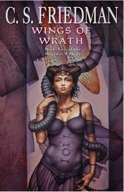 (18) Wings of Wrath (Magister Trilogy #2) by C.S. Friedman ~ There is a certain beauty to an Epic Fantasy when things go from bad to worse. Especially when you don't really believe such a thing is possible. No subject is taboo. Moral dilemmas are explored in exacting detail and nobody is safe from scrutiny.