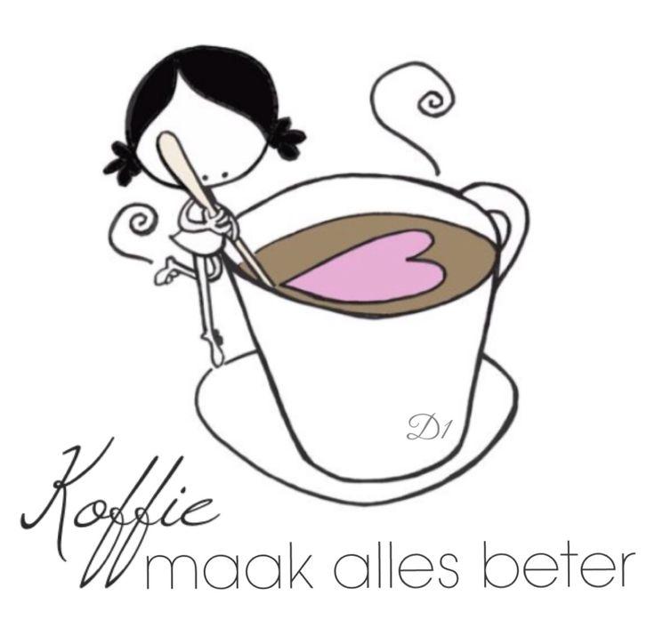 Koffie maak alles beter                                                       …