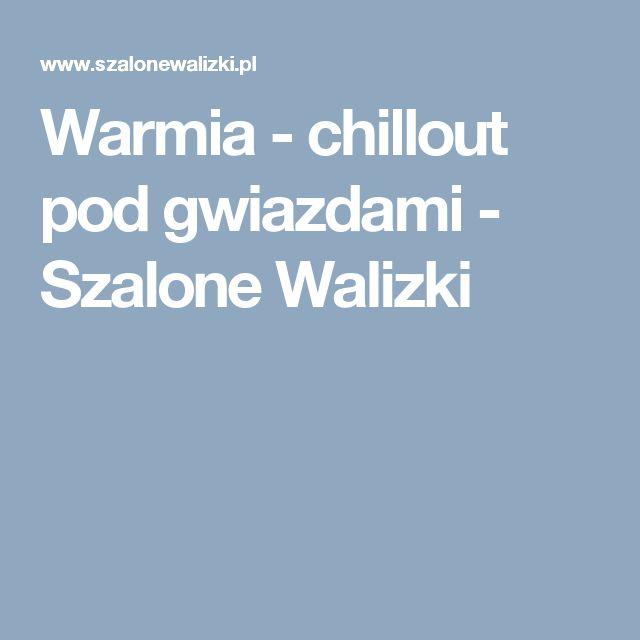 Warmia - chillout pod gwiazdami - Szalone Walizki