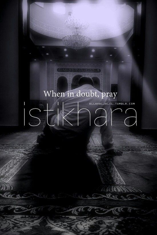Pray Istikharah.#Islam when ever you are doubt or not always pray Isikharah (Guidence prayer) for god to guide you in your way