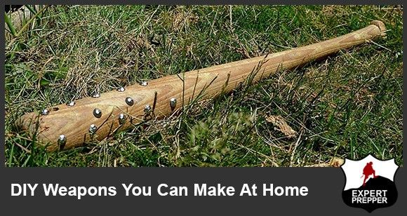 DIY Weapons You Can Make At Home - Expert Prepper Blog