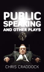 Public Speaking and Other Plays by Chris Craddock (NeWest Press): Award-winning actor/playwright Chris Craddock explodes the conventions of the theatrical monologue in this collection of three hilarious, poignant, feverishly inventive and (sometimes literally) electric solo stage pieces.