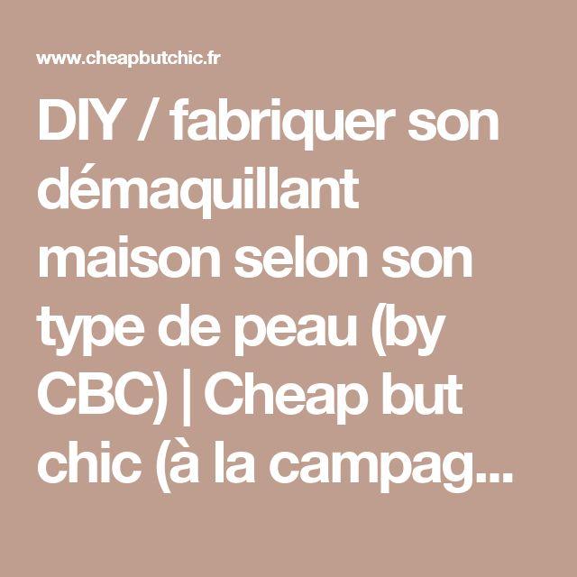 DIY / fabriquer son démaquillant maison selon son type de peau (by CBC) | Cheap but chic (à la campagne )