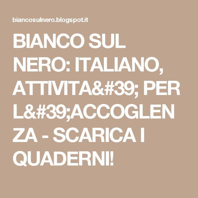BIANCO SUL NERO: ITALIANO, ATTIVITA' PER L'ACCOGLENZA - SCARICA I QUADERNI!