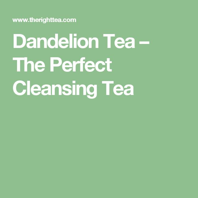 Dandelion Tea – The Perfect Cleansing Tea