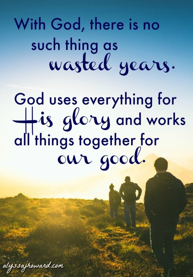 No mistake or failure is too great for God to turn around and use. What you believe to be your wasted years will ultimately be the ones that prepared you the most for what you were meant to accomplish in this life.