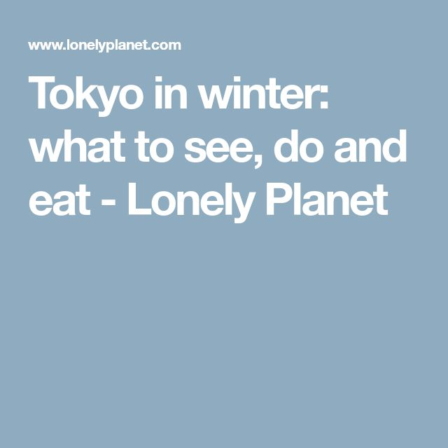 Tokyo in winter: what to see, do and eat - Lonely Planet