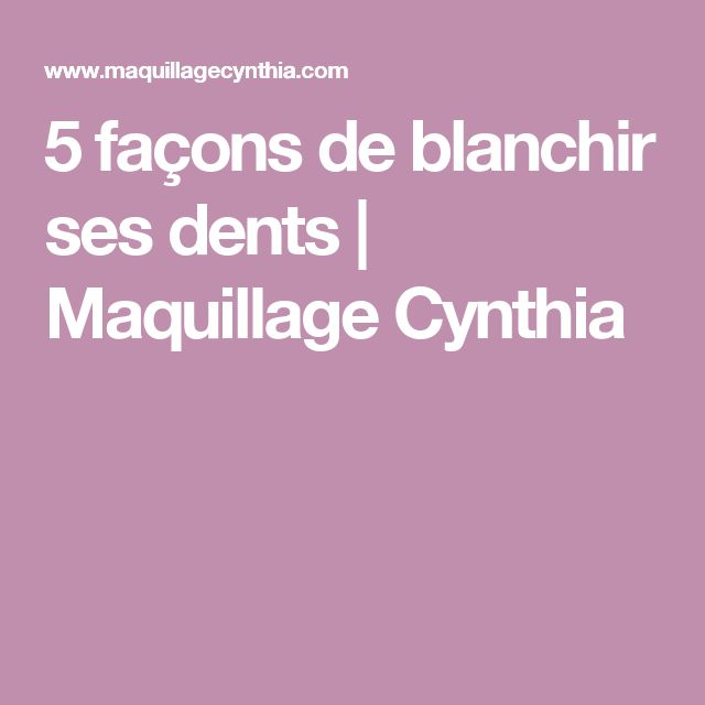 5 façons de blanchir ses dents | Maquillage Cynthia