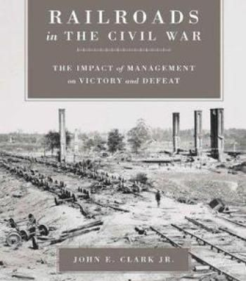 Railroads In The Civil War: The Impact Of Management On Victory And Defeat PDF