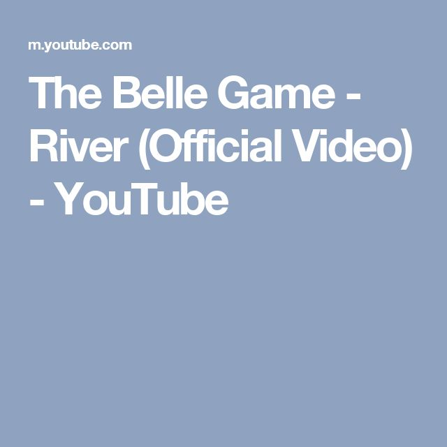 The Belle Game - River (Official Video) - YouTube