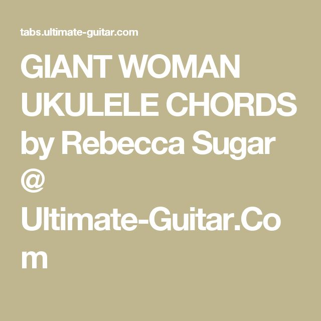 GIANT WOMAN UKULELE CHORDS by Rebecca Sugar @ Ultimate-Guitar.Com