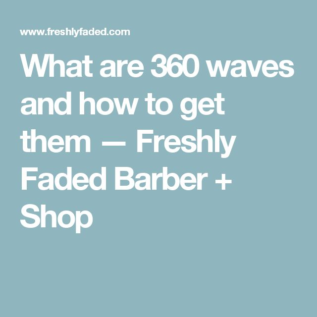 What are 360 waves and how to get them — Freshly Faded Barber + Shop