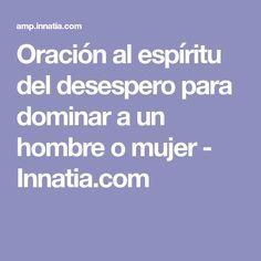 Oración al espíritu del desespero para dominar a un hombre o mujer - Innatia.com