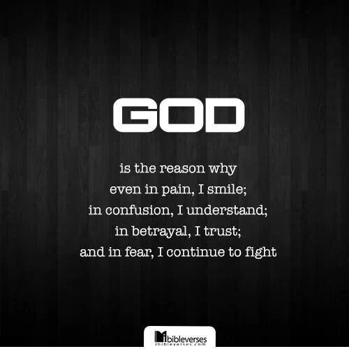 God is the reason why even in pain, I smile; in confusion ...