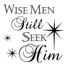 Wise men still seek him....