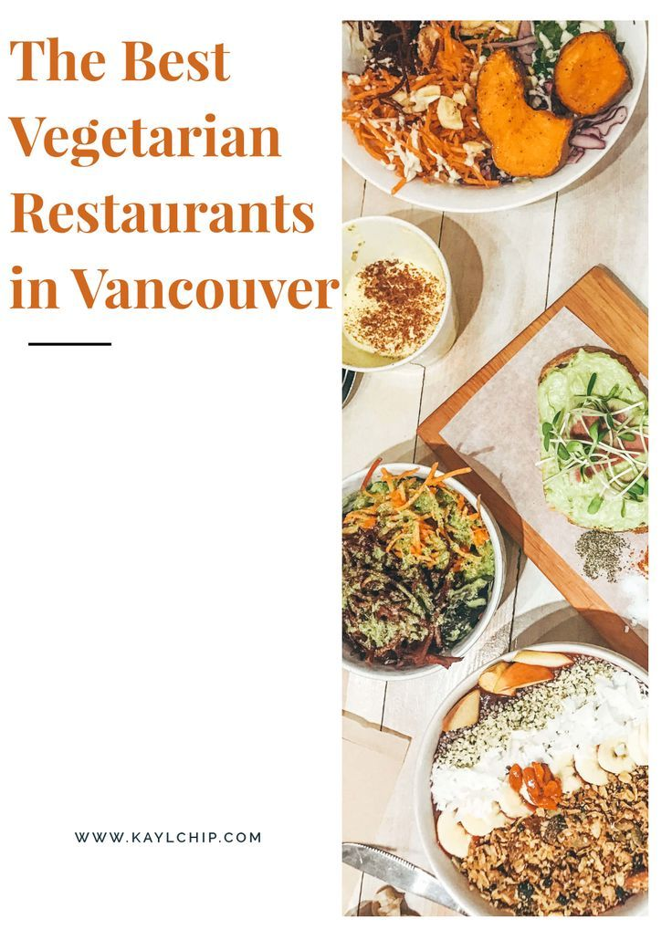 The Best Vegetarian Restaurants In Vancouver Kaylchip In 2020 Best Vegetarian Restaurants Vegetarian Restaurant Vegan Restaurants