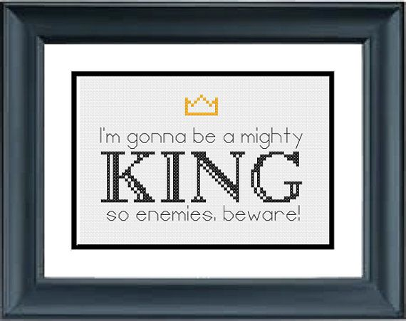 I'm Gonna Be a Might King So Enemies Beware  The by PPStitches, $2.99
