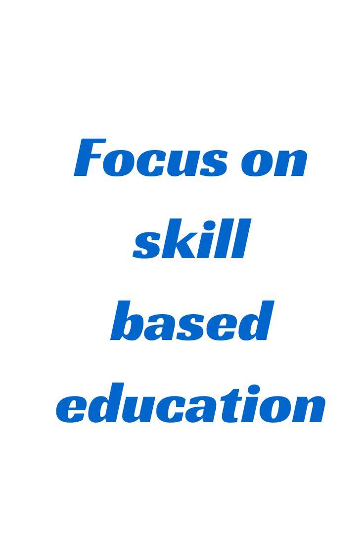 Focus on skill based education