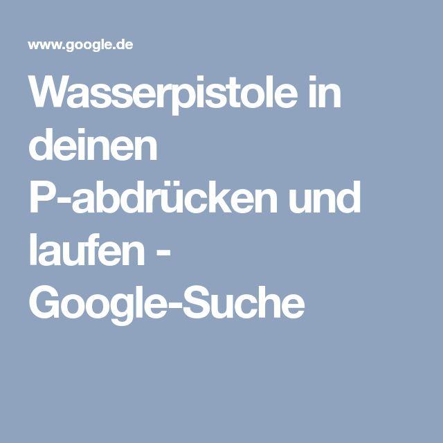 Wasserpistole in deinen P-abdrücken und laufen - Google-Suche