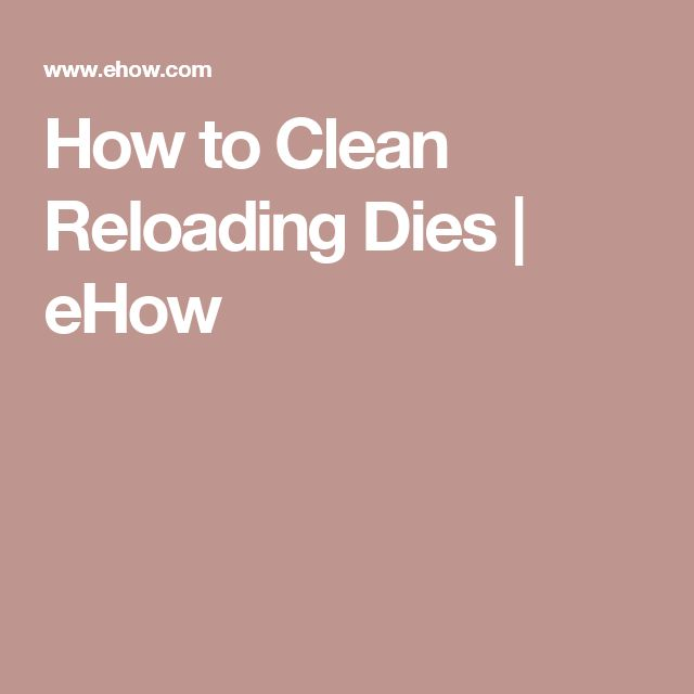 How to Clean Reloading Dies   eHow