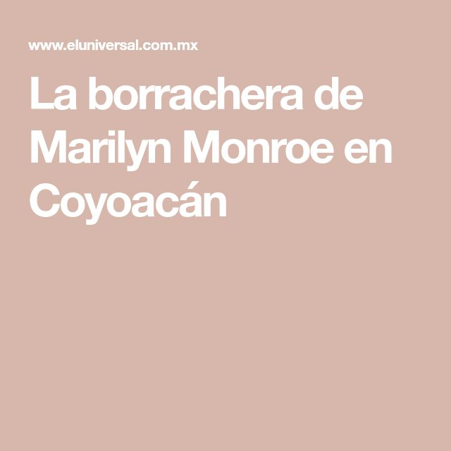 La borrachera de Marilyn Monroe en Coyoacán