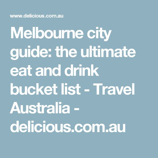 Melbourne city guide: the ultimate eat and drink bucket list - Travel Australia - delicious.com.au