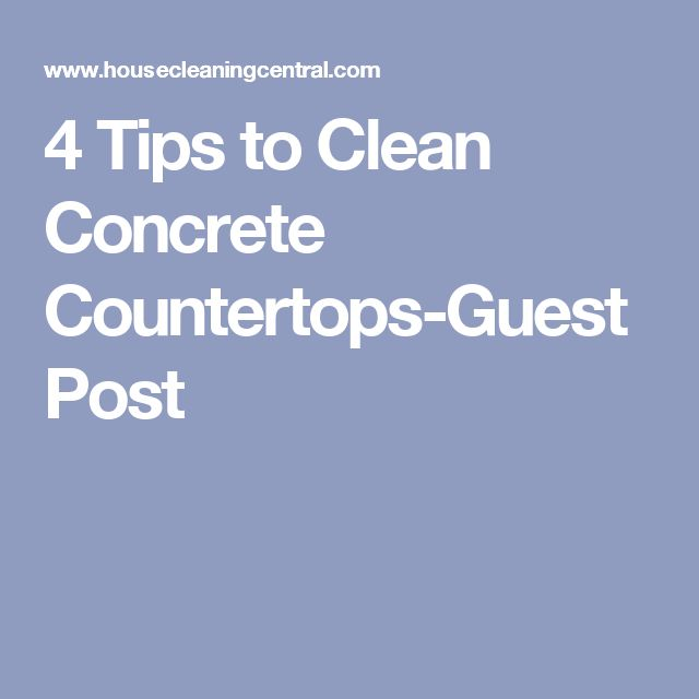 4 Tips To Clean Concrete Countertops Guest Post