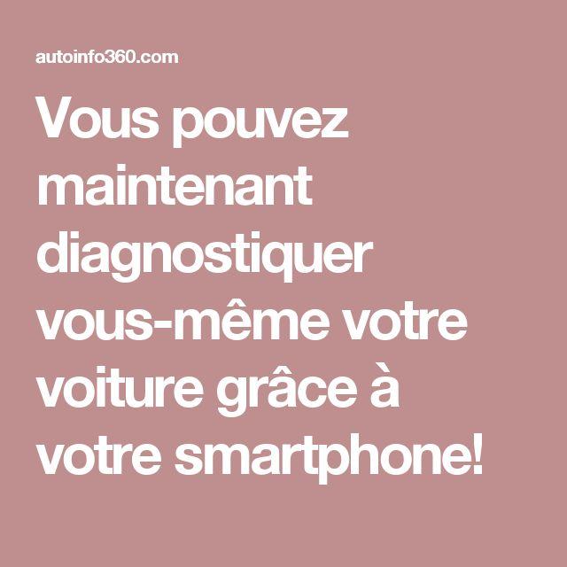 Vous pouvez maintenant diagnostiquer vous-même votre voiture grâce à votre smartphone!